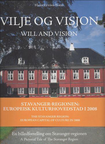 Vilje og visjon. Will and vision. En billedfortelling om Stavanger-regionen. A Pictorial Tale og The Stavanger Region