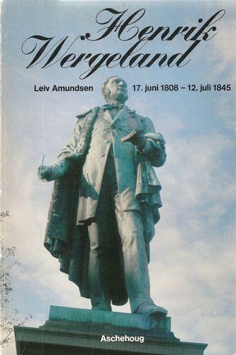 Leiv Amundsen: Henrik Wergeland. 17. juni 1808 - 12. juli 1845. Særtrykk