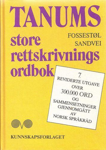 Tanums store rettskrivings- ordbok. Bokmål. Gjennomgått av Norsk språkråd. 7. rev. Utg