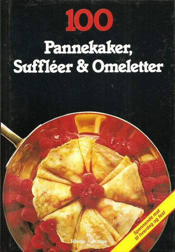 100 Pannekaker, Suffléer og Omeletter