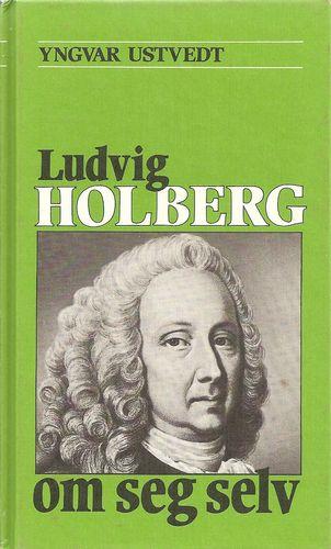 Yngvar Ustvedt: Ludvig Holberg om seg selv