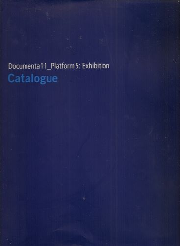 Documenta 11_Platform 5: Exhibition. Catalogue