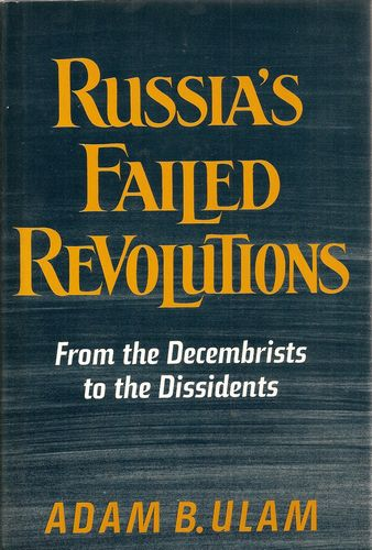 Russia's Failed Revolutions. From the Decembrists to the Dissidents