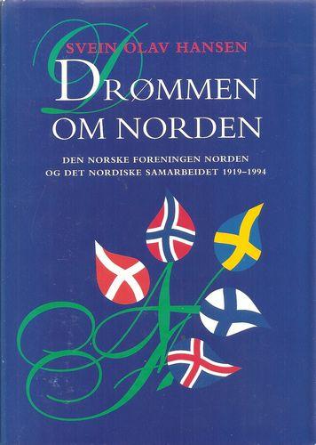 Drømmen om Norden. Den norske Foreningen Norden og det nordiske samarbeidet 1919-1994