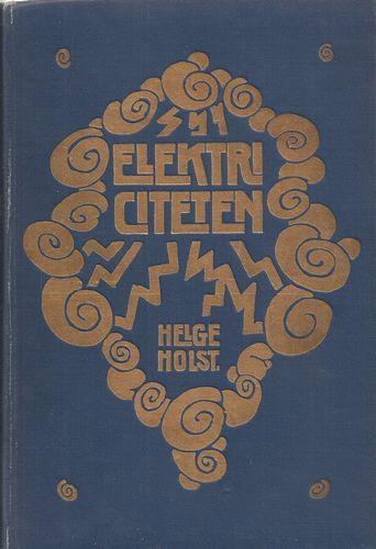 Elektriciteten. De elektriske kræfters frembringelse og anvendese i menneskets teneste. I-II