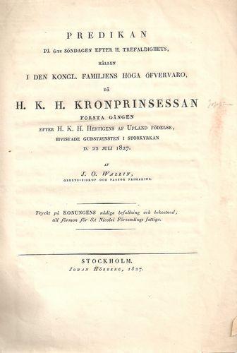 Predikan… hållen i den Kongl. Familjens öfvervaro på H. K. H. Kronprinsessan första gången efter H. K. H. Hertigens af Upland födelse… 1827