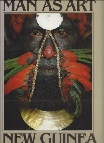 Man as Art. New Guinea. Introduction by Andrew Strathern