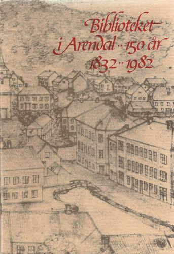 Biblioteket i Arendal, 150 år. 1832-1982