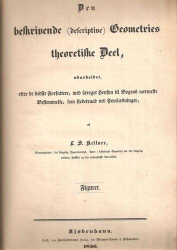 Den beskrivende (descriptive) Geometries theoretiske Deel, udarbeidet, efter de bedste Forfattere… som Ledetraad ved Forelæsninger, af… Figurer