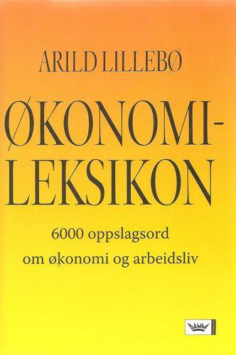 Økonomileksikon. 6000 oppslagsord om økonomi og arbeidsliv