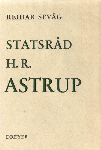 Reidar Sevåg: Statsråd H. R. Astrup