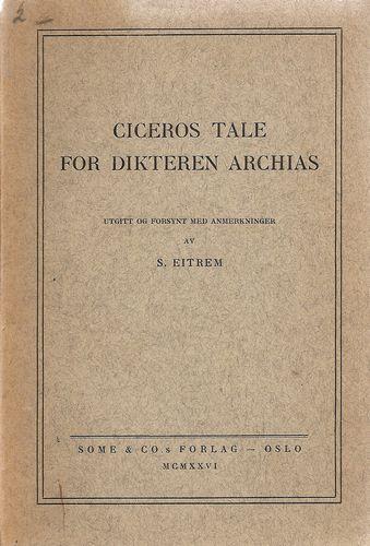 Ciceros tale for dikteren Archias. Utgitt og forsynt med anmerkninger av S. Eitrem