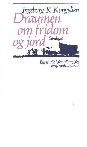 Draumen om fridom og jord. Ein studie i skandinaviske emigrantromanar