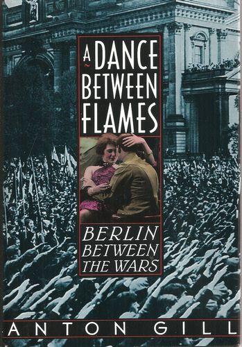 A Dance Between Flames. Berlin Between the Wars