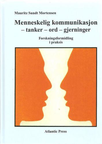 Menneskelig kommunikasjon - tanker - ord - gjerninger. Teori. Praksis. Forsking