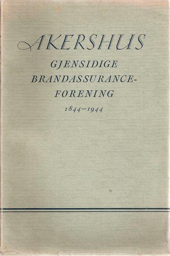 Akershus Gjensidige Brandassuranceforening 1844-1944. Minneskrift