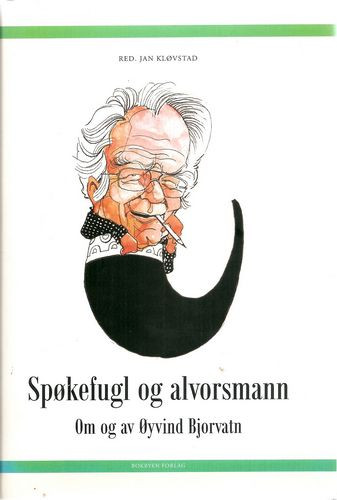 Jan Kløvstad (red.): Spøkefugl og alvorsmann. Om og av Øyvind Bjorvatn 80 år