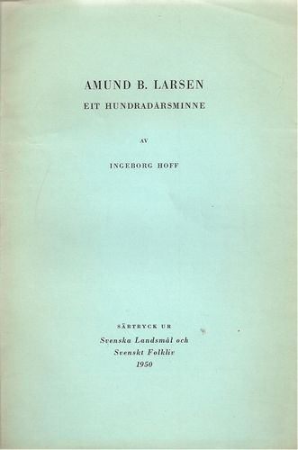 Ingeborg Hoff: Amund B. Larsen. Eit hundradårsminne. Särtryck