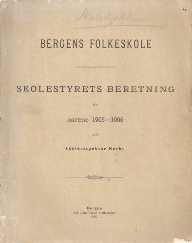 Bergens folkeskole. Skolestyrets beretning for aarene 1905-1906. Ved skoleinspektør Norby