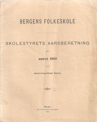 Bergens folkeskole. Skolestyrets aarsberetning for aaret 1910. Ved skoleinspektør Norby