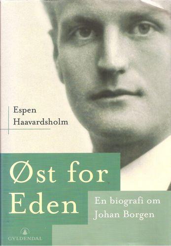 Espen Haavardsholm: Øst for Eden. En biografi om Johan Borgen