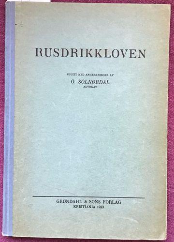 Rusdrikkloven. Utgitt med anmerkninger av O. Solnørdal, advokat