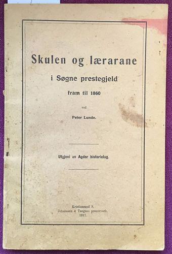 Skulen og lærarane i Søgne prestegjeld fram til 1860. Ved Peter Lunde. Utgjevi av Agder historielag