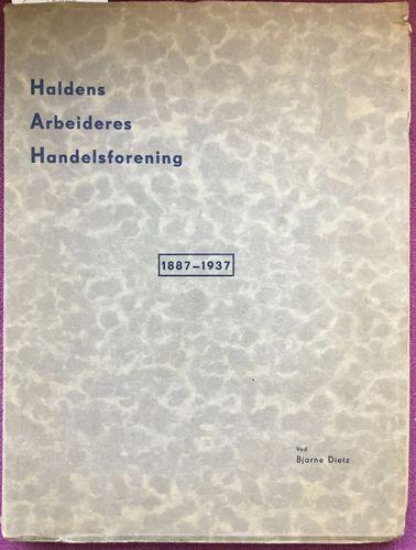 H. A. H. 1887 - 7.juni - 1937. Haldens Arbeideres Handelsforening 1887-1937. Ved Bjarne Dietz