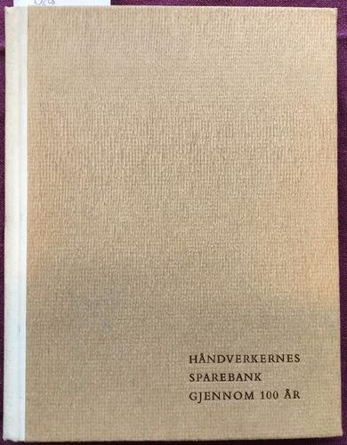 Håndverkernes sparebank gjennom 100 år. 1864 - 1964. Utarbeidet av Eivind Thon