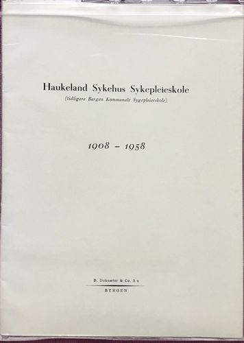 Haukeland Sykehus Sykepleieskole. (tidligere Bergen Kommunale Sygepleieskole) 1908 - 1958