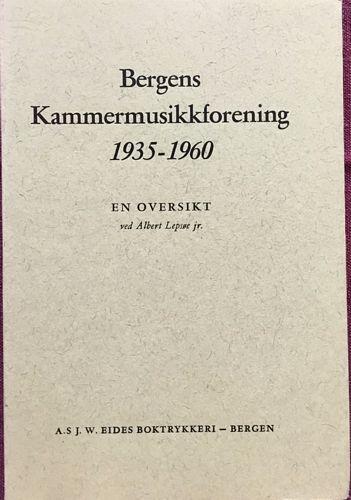 Bergens Kammermusikkforening 1935-1960. En oversikt ved Albert Lepsøe