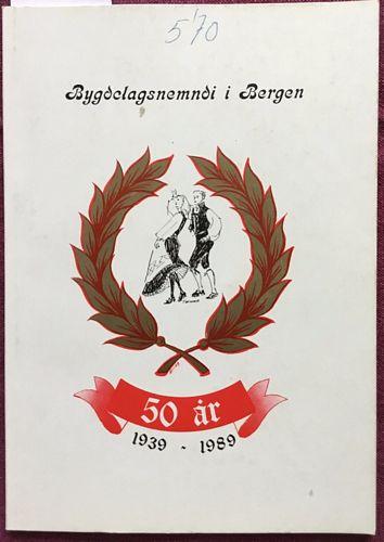 Bygdelagsnemdi i Bergen 50 år. 1939 - 1989