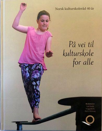 På vei til kulturskole for alle. Norsk kulturskoleråd 40 år