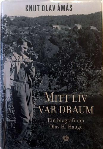 Knut Olav Åmås: Mitt liv var draum. Ein biografi om Olav H. Hauge