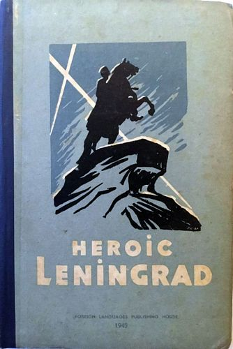 Heroic Leningrad. Documents, sketches and stories of its siege and relief. Translated by J. Fineberg