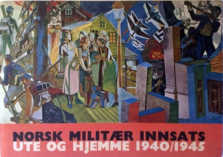 Norsk militær innsats ute og hjemme 1940/1945