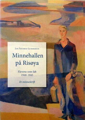 Minnehallen på Risøya. Elevene som falt 1940-1945. Et minneskrift