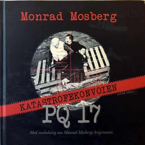 Katastrofekonvoien PQ 17. Med innledning om Monrad Mosbergs krigsinnsats