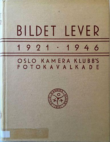 Bildet lever. Oslo kameraklubbs fotokavalkade 1921 - 1946. Samlet og bearbeidet av Rolf Mortensen
