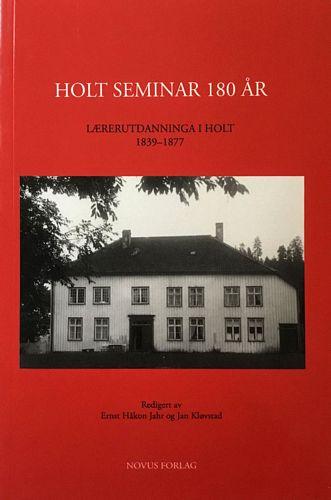 Holt seminar 180 år. Lærerutdanninga i Holt 1839-1877