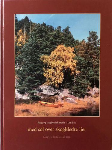…med sol over skogkledte lier… Skog og skogbrukshistorie i Landvik