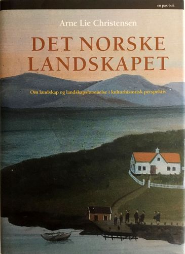 Det norske landskapet. Om landskap og landskapsforståelse i kulturhistorisk perspektiv