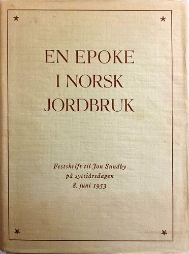 En epoke i norsk jordbruk. Festskrift til Jon Sundby på syttiårsdagen 8. juni 1953