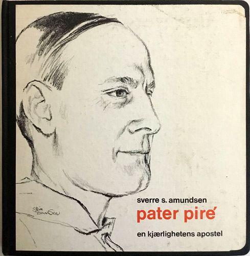Sverre A. Amundsen: En kjærlighetens apostel. Pater Pire. Biografi for ungdom