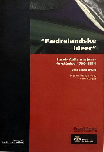 """Kulturstudier nr. 30. """"Fædrelandske Ideer"""" Jacob Aalls nasjonalforståelse 1799-1814. Med en innledning av J. Peter Burgess"""
