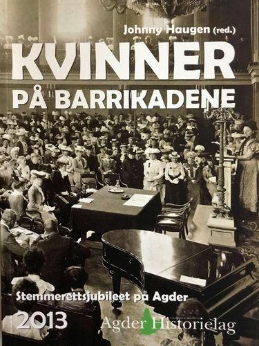 Kvinner på barrikadene. Stemmerettsjubileet på Agder. Redaksjonssekretær: Borghild Løver