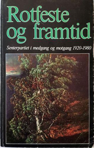 Rotfeste og framtid. Senterpartiet i medgang og motgang 1920-1980