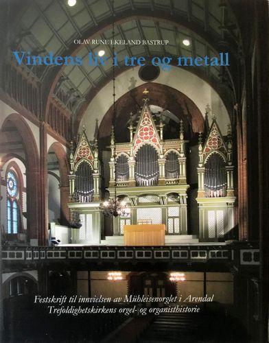 Vindens liv i tre og metall. Festskrift til innvielsen av Mühleisenorgelet i Arendal. Trefoldighetskirkens orgel - og organisthistorie