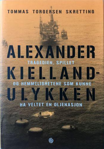 Alexander Kielland-ulykken. Tragedien, spillet og hemmelighetene som kunne ha veltet en oljenasjon