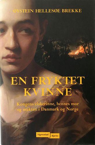 En fryktet kvinne. Kongens elskerinne, hennes mor og makten i Danmark og Norge